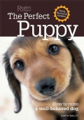 The Perfect Puppy: How to Raise a Well-behaved Dog (Hardcover)