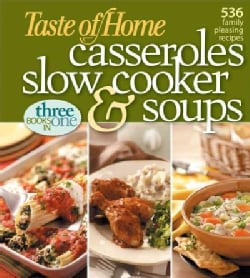 Taste of Home Casseroles, Slow Cooker, & Soups: 536 Family Pleasing Recipes (Paperback)