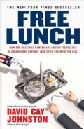 Free Lunch: How the Wealthiest Americans Enrich Themselves at Government Expense (and Stick You with the Bill) (Paperback)