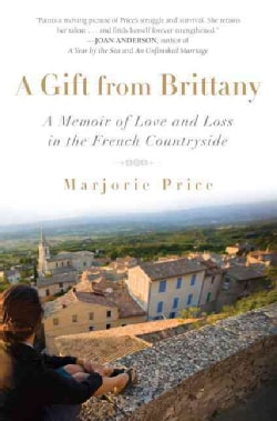 A Gift from Brittany: A Memoir of Love and Loss in the French Countryside (Paperback)