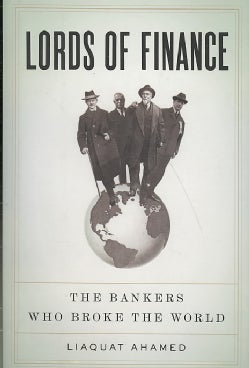 Lords of Finance: The Bankers Who Broke the World (Hardcover)