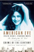 "American Eve: Evelyn Nesbit, Stanford White, Teh Birth of the ""It"" Girl, and the Crime of the Century (Paperback)"