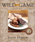 Wild about Game: 150 Recipes for Cooking Farm-Raised and Wild Game - From Alligator and Antelope to Venison and W... (Paperback)