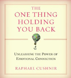The One Thing Holding You Back: Unleashing the Power of Emotional Connection (CD-Audio)