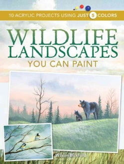 Wildlife Landscapes You Can Paint: 10 Acrylic Projects Using Just 5 Colors (Paperback)