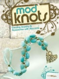 Mod Knots: Creating Jewelry & Accessories With Macrame (Paperback)