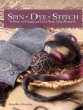 Spin Dye Stitch: How to Create and Use Your Own Yarns (Paperback)