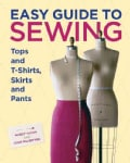 Easy Guide to Sewing Tops and T-Shirts, Skirts, and Pants (Hardcover)