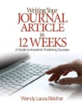Writing Your Journal Article in 12 Weeks: A Guide to Academic Publishing Success (Paperback)