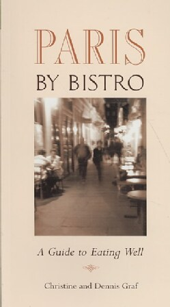 Paris By Bistro: A Guide to Eating Well (Paperback)