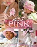 Think Pink: Crochet for the Cure (Paperback)