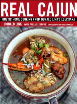 Real Cajun: Rustic Home Cooking from Donald Link's Louisiana (Hardcover)