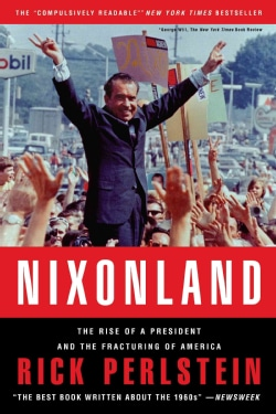 Nixonland: The Rise of a President and the Fracturing of America (Paperback)