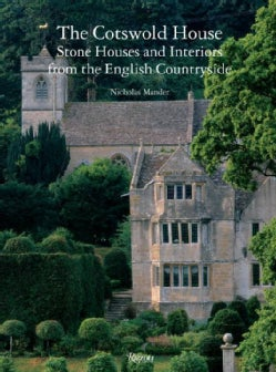 The Cotswold House: Stone Houses and Interiors from the English Countryside (Hardcover)