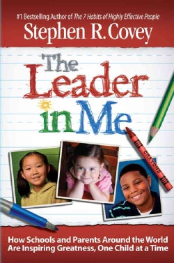 The Leader in Me: How Schools and Parents Around the World Are Inspiring Greatness, One Child at a Time (Hardcover)