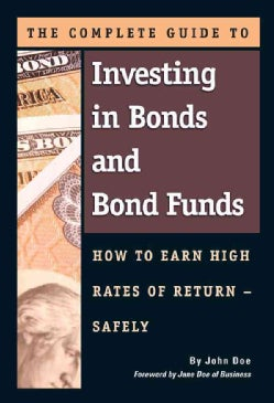 The Complete Guide to Investing in Bonds and Bond Funds: How to Earn High Rates of ReturnSafely (Paperback)