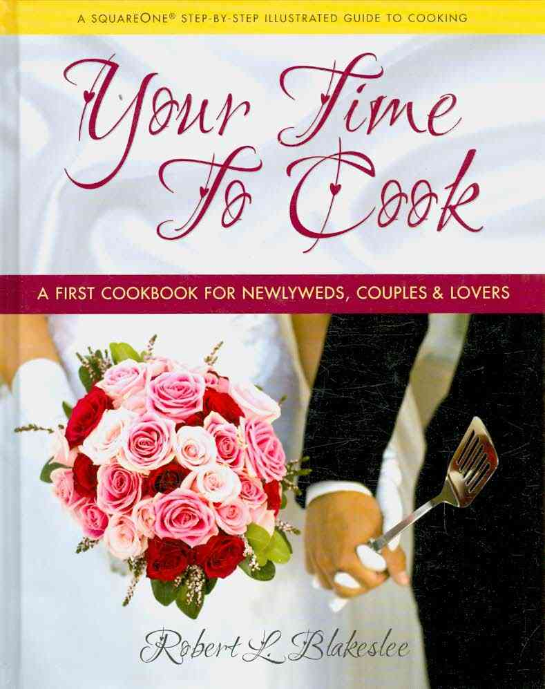 Your Time to Cook: A First Cookbook for Newlyweds, Couples, & Lovers (Hardcover)