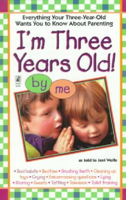 I'm Three Years Old!: Everything Your Three-Year-Old Wants You to Know About Parenting (Paperback)