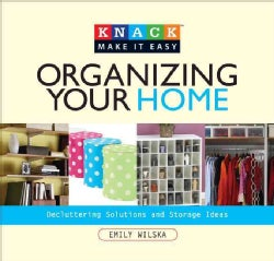 Knack Organizing Your Home: Decluttering Solutions and Storage Ideas (Paperback)