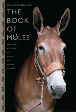 The Book of Mules: Selecting, Breeding, and Caring for Equine Hybrids (Hardcover)