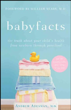 Babyfacts: The Truth About Your Child's Health from Newborn Through Preschool (Paperback)