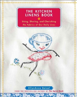 The Kitchen Linens Book: Using, Sharing, and Cherishing the Fabrics of Our Daily Lives (Hardcover)