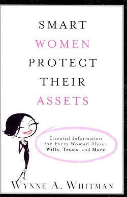 Smart Women Protect Their Assets: Essential Information for Every Woman About Wills, Trusts, and More (Paperback)