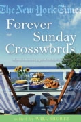 The New York Times Forever Sunday Crosswords: 75 Puzzles from the Pages of the New York Times (Paperback)