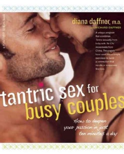Tantric Sex for Busy Couples: How to Deepen Your Passion in Just Ten Minutes a Day (Paperback)
