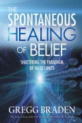 The Spontaneous Healing of Belief: Shattering the Paradigm of False Limits (Paperback)