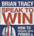 Speak To Win: How to Present With Power in Any Situation (CD-Audio)