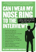 Can I Wear My Nose Ring to the Interview?: The Crash Course in Finding, Landing, and Keeping Your First Real Job (Paperback)