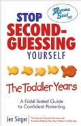 Stop Second-Guessing Yourself: The Toddler Years: A Field-Tested Guide to Confident Parenting (Paperback)