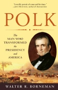 Polk: The Man Who Transformed the Presidency and America (Paperback)