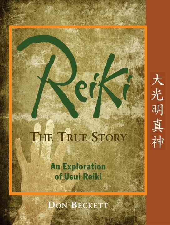 Reiki: The True Story: An Exploration of Usui Reiki (Paperback)