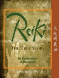 Reiki: The True Story: An Exploration of Usui Reiki (Paperback)
