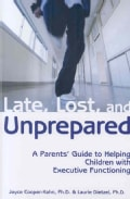 Late, Lost, and Unprepared: A Parents' Guide to Helping Children with Executive Functioning (Paperback)