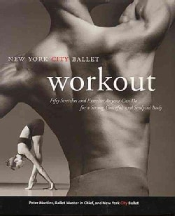 The New York City Ballet Workout: Fifty Stretches and Exercises Anyone Can Do for a Strong, Graceful, and Sculpte... (Paperback)
