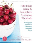 The Binge Eating & Compulsive Overeating Workbook: An Integrated Approach to Overcoming Disordered Eating (Paperback)