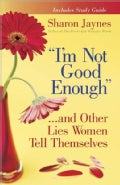 I'm Not Good Enough: ...and Other Lies Women Tell Themselves (Paperback)