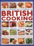 The Illustrated Encyclopedia of British Cooking: England, Ireland, Scotland, Wales, A Classic Collection of 360 B... (Hardcover)