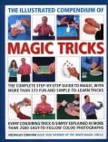 The Illustrated Compendium of Magic Tricks: The Complete Step-by-step Guide to Magic, With More than 375 Fun And ... (Hardcover)