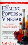 The Healing Powers of Vinegar: A Complete Guide to Nature's Most Remarkable Remedy (Paperback)