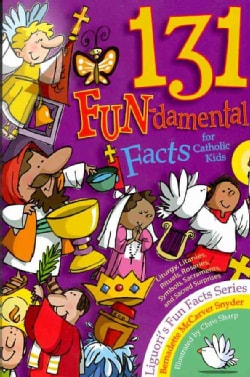 131 Fun-damental Facts for Catholic Kids: Liturgy, Litanies, Rituals, Rosaries, Symbols, Sacraments, and Sacred S... (Paperback)