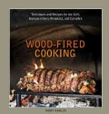 Wood-Fired Cooking: Techniques and Recipes for the Grill, Backyard Oven, Fireplace, and Campfire (Hardcover)