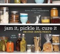 Jam It, Pickle It, Cure It and Other Cooking Projects (Hardcover)