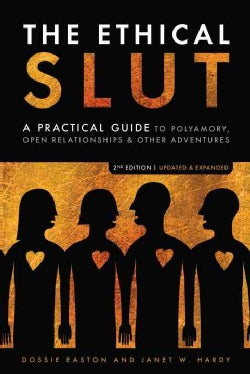 Ethical Slut: A Practical Guide to Polyamory, Open Relationships & Other Adventures (Paperback)