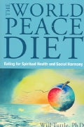 World Peace Diet: Eating for Spiritual Health and Social Harmony (Paperback)