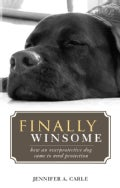 Finally Winsome: How an Overprotective Dog Came to Need Protection (Paperback)