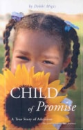 Child of Promise: A True Story of Adoption: One Family's Miraculous Journey (Paperback)